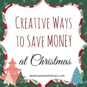 creative ways to SAVE MONEY AT CHRISTMAS