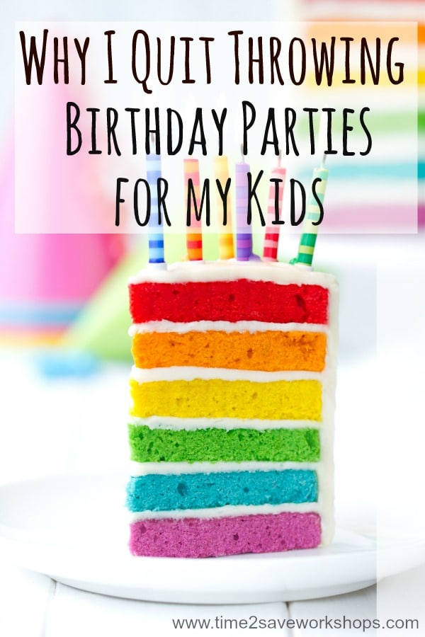 why I quit throwing birthday parties for my kids