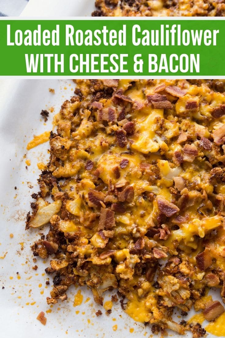 Loaded Roasted Cauliflower smothered in cheese and bacon